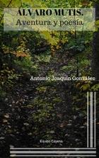 Álvaro Mutis, poesía y aventura